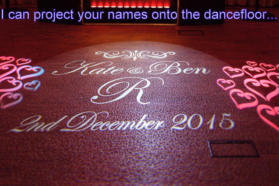 I can project your names onto the dancefloor
