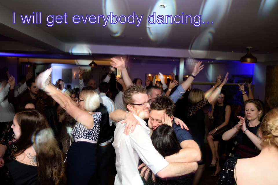 I will get everybody dancing
