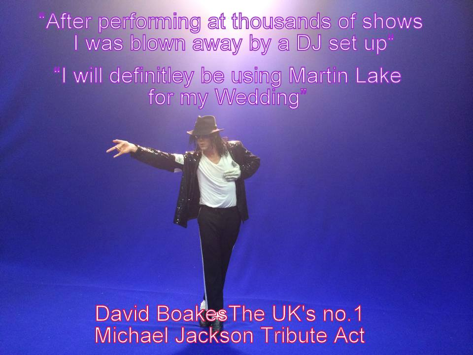 A Testimonial For DJ Martin Lake From David Boakes - The UK's no.1 Michael Jackson Tribute Act